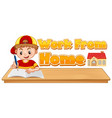 work from home boy with writing position and wfh vector image vector image