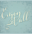 enjoy it all- hand drawn motivational lettering vector image vector image