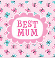 cute mothers day or birthday card best mum vector image