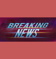 breaking news title on abstract background vector image