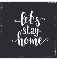 Lets stay home Hand drawn typography poster vector image vector image