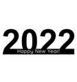 happy new year 2022 text design for design vector image vector image