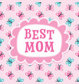 cute mothers day or birthday card best mom vector image