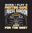 gamer quotes and slogan good for t-shirt when i vector image vector image