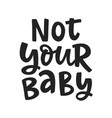 not your baby feminism quote slogan vector image