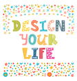 Design your life Hand drawn lettering poster vector image