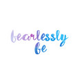 fearlessly be watercolor hand written text vector image vector image