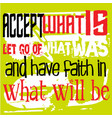 accept what is let go of what was and have faith vector image