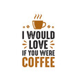 coffee quote and sayinggood for print design vector image vector image
