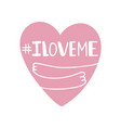 doodle heart hugs itself with hashtag i love me vector image vector image
