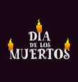 text dia de los muertos with burning candles on vector image vector image