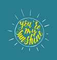 you are my sunshine handwritten quote vector image vector image