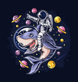 astronauts ride a shark in space with planets vector image