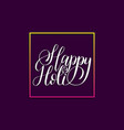 handwritten phrase happy holi indian festival vector image vector image