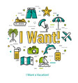 i want a vacation - round line concept vector image vector image
