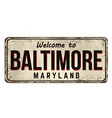 welcome to baltimore vintage rusty metal sign vector image vector image