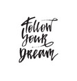 inspirational quote follow your dream hand vector image vector image