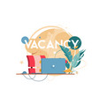 new vacancy with laptop for distance communication vector image vector image