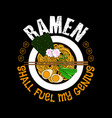 ramen shall fuel my genius food quote and saying vector image vector image
