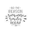 lettering with phrase be reason someone smiles vector image