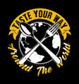 taste your way around world food quote and vector image vector image