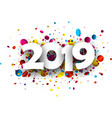 2019 new year background with colorful confetti vector image vector image