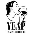 yeap i am alcoholic hand drawn woman licking vector image vector image