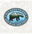 all good things are wild and free outdoor vector image vector image