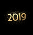 golden 2019 sign on black background vector image vector image