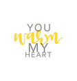 You warm my heart calligraphic inscription vector image vector image