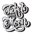 ticket to the moon quote typographical background vector image vector image