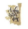 today is your day black and white hand written vector image