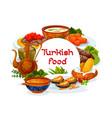 turkey national dishes turkish cuisine restaurant vector image vector image