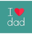 I love dad Happy fathers day Text with paper heart vector image vector image