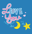 i love you more than moon and star word vector image vector image