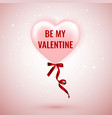 be my valentine happy valentines day pink balloon vector image vector image