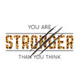 with you are stronger than you think slogan vector image vector image