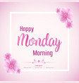beautiful happy monday morning background vector image vector image
