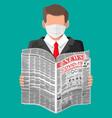 man reads newspaper news about covid19 coronavirus vector image vector image