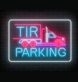 neon glowing tir parking sign on a dark brick vector image vector image