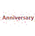anniversary sign with colorful confetti vector image vector image