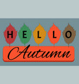 hello autumn text on colorful hand drawn birch vector image