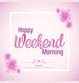 beautiful happy weekend morning background vector image vector image