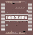 end racism now printed in large letters painted vector image vector image