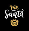 mr santa phrase christmas ink hand lettering vector image