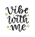 vibe with me hand written lettering vector image vector image