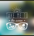 take me to the ocean typographic poster vector image vector image