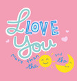 i love you more than sun and moon word vector image vector image