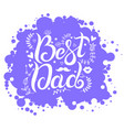 lettering best dad on blue spot background vector image vector image