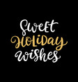 sweet holiday wishes christmas ink lettering vector image vector image